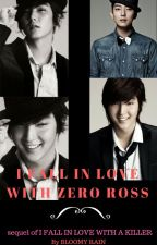 I FALL IN LOVE WITH ZERO ROSS (Sequel) by bloomy_rain