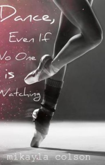 Dance, Even When No One Is Watching