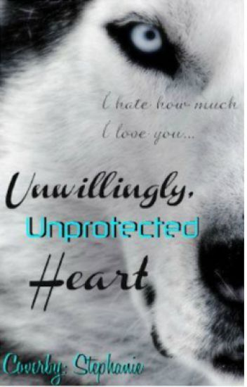 Unwillingly, Unprotected Heart | ✔