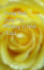 Trọng Sinh Cung Phi Thượng Vị Nhớ - FuLL by yellow072009
