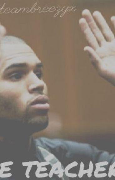 The Teacher(Chris Brown Fan Fiction)