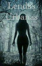 Lendas Urbanas (Concluído)  by DiarioDeUmaGamer
