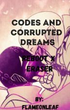~Codes and Corrupted Dreams~-Eraser x Reboot by FlameonLeaf
