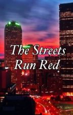 The Streets run Red by James713