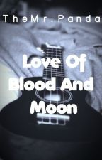 Love Of Blood And Moon by Kuronikiforov