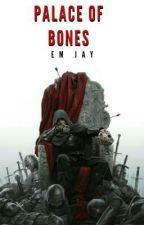 Palace of Bones by emjaywrites