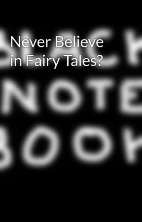 Never Believe in Fairy Tales? by BlackNotebook