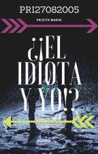 ¿¡El Idiota y yo?! by Pvaatl