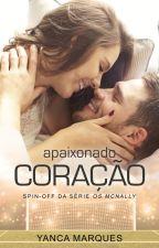 Apaixonado Coração:Spin-off da Série Os McNally - DEGUSTAÇÃO by YancaMarques