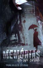Memórias de um crime [CONCLUÍDO] by BrunaZielosko