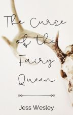 The Curse of the Fairy Queen ✔ by jesswesleybooks