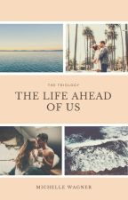 The Life Ahead of Us by MichelleWagner6