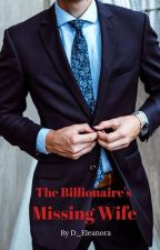 The Billionaire's Missing Wife by liliyanah