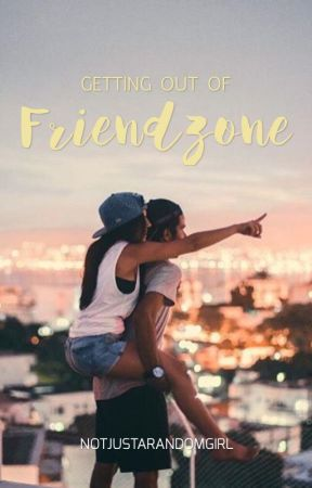 Getting Out Of Friendzone by notjustarandomgirl