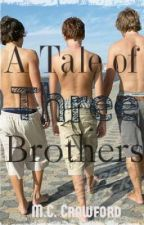 A Tale of Three Brothers (Completed) by 1mcford