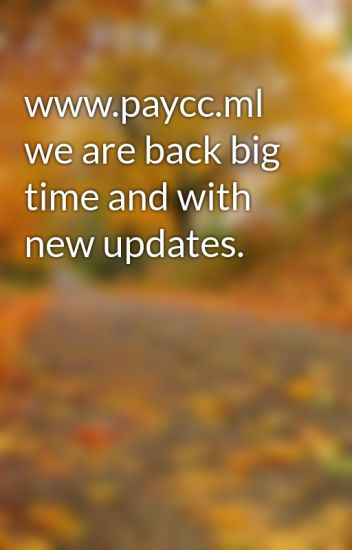 www paycc ml we are back big time and with new updates