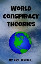 Conspiracy Theories //World Related // Complete //  by Cry_Writes_