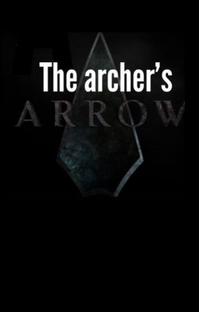 The Archer's Arrow | Oliver Queen x OC (ON HOLD) by Marygaby2564