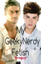 My GeekyNerdy Fetish(BoyxBoy) Completed by broguy