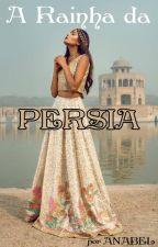 A Rainha da Pérsia by asherlockian