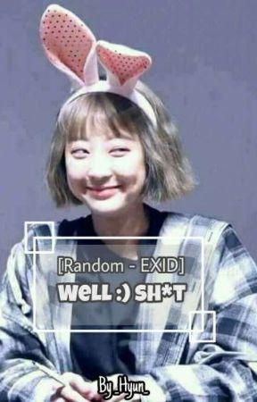 [Random] [EXID] Well 🙂 Sh*t by _Hyun_