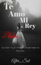 Te amo, MI Rey Alpha (Completa) by HaraMy05