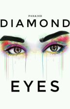 «Diamond Eyes» by Phxajxd