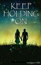 Keep Holding On by lovelyqueen1620