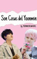Son Cosas Del Yoonmin • 슈짐  by Y00NMINSWH0RE