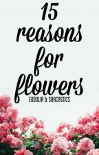 15 Reasons For Flowers by endolia