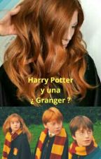 Harry Potter  y una ¿ Granger ? by selegna2005