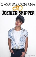 ¡CASADO CON UNA JOERICK SHIPPER! by Joericktoxic
