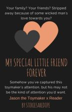 My Special Little Friend Forever (Jason The Toymaker x Reader) by StoriesAreDope