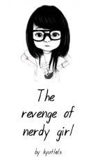 The Revenge Of Nerdy Girl by Kyutlels