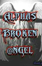 The Alpha's broken Angel #Watttys2018 by shontaya1216