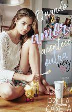 Quando O Amor Acontece Outra Vez | DQOAA #4| by PricillaCaixeta