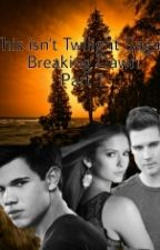 This isn't Twilight Saga: Breaking Dawn part 1(Book 4) by Wendolyne_Aguilar_15