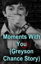 Moments With You (Greyson Chance Story) by Jelena_Cutie