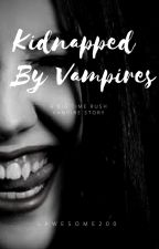 Kidnapped by Vampires (A Big Time Rush Vampire Story) by Lawesome200