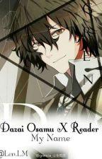 My Name (Dazai X Reader ) by KURORENN
