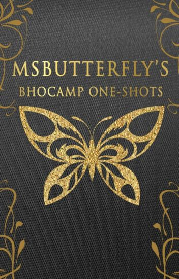 MsButterfly's BHOCAMP One-Shots