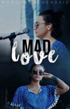 Mad Love by wordsweneversaid