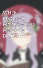 WHEN MS.GAME MAKER MEETS MR.GAME BLOGGER by CATLEYA_23