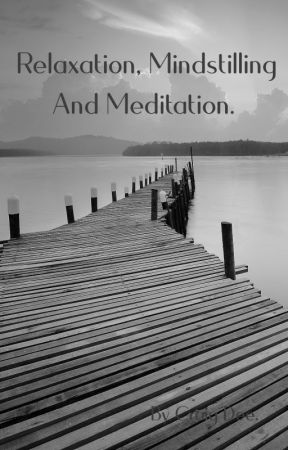Relaxation, Mind Stilling And Meditation. by CraigDee
