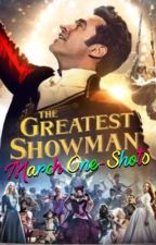 The Greatest Showman: March One-Shots by ptxgrivine