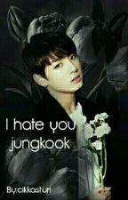 I hate you jungkook  by cikkasturi