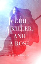 A Girl, A Killer, and A Rose by queen_of_unluck