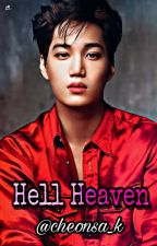 Hell Heaven|(ReaderXKai)| COMPLETED| EXO Fanfic |Kai by cheonsa_k