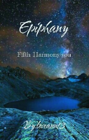 Epiphany (fifth harmony/you) by loveann13
