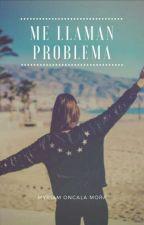 ME LLAMAN PROBLEMA by myriamoncalaa